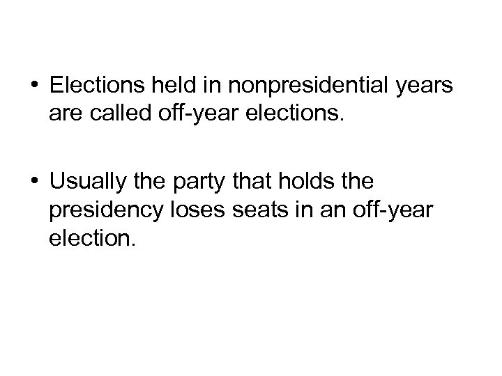 Congressional Elections, cont. • Elections held in nonpresidential years are called off-year elections. •