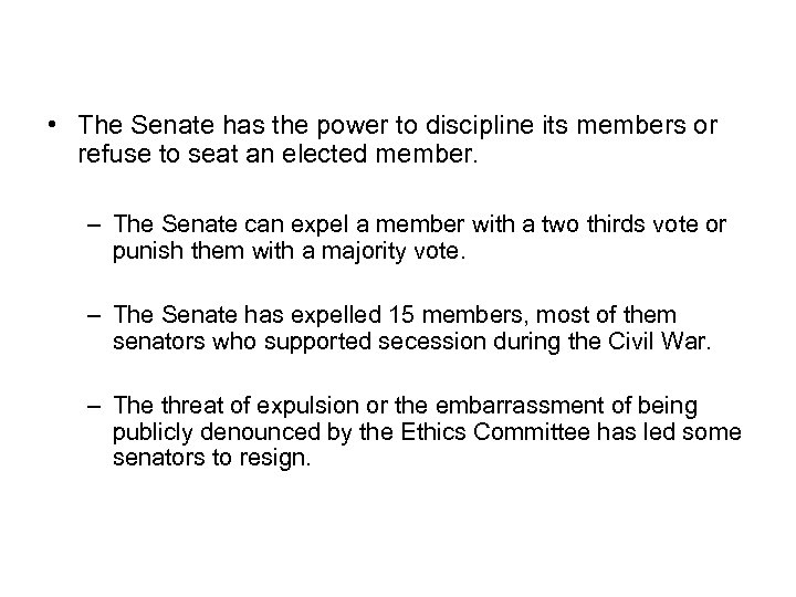 Senate Discipline • The Senate has the power to discipline its members or refuse