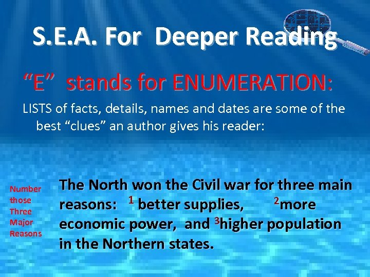 "S. E. A. For Deeper Reading ""E"" stands for ENUMERATION: LISTS of facts, details,"