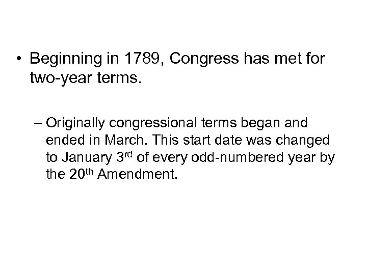 Congressional Terms • Beginning in 1789, Congress has met for two-year terms. – Originally