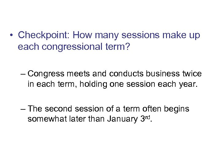 Congressional Sessions • Checkpoint: How many sessions make up each congressional term? – Congress