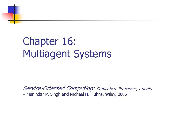Chapter 16: Multiagent Systems Service-Oriented Computing: Semantics, Processes, Agents – Munindar P. Singh and