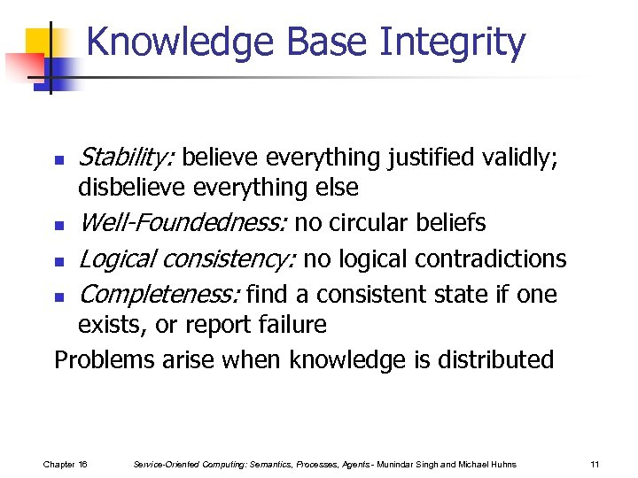 Knowledge Base Integrity n Stability: believe everything justified validly; disbelieve everything else n Well-Foundedness: