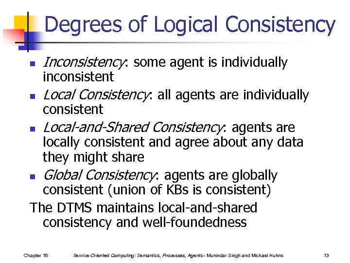 Degrees of Logical Consistency n Inconsistency: some agent is individually n Local Consistency: all