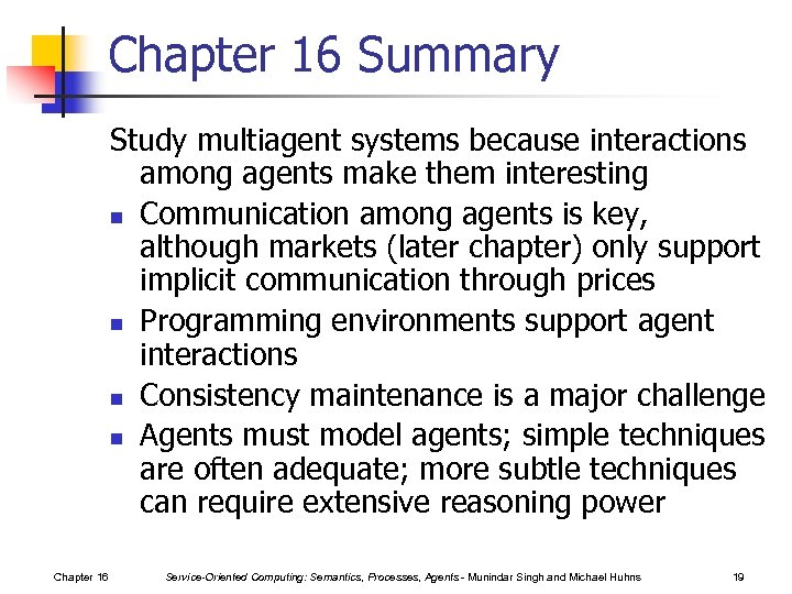 Chapter 16 Summary Study multiagent systems because interactions among agents make them interesting n