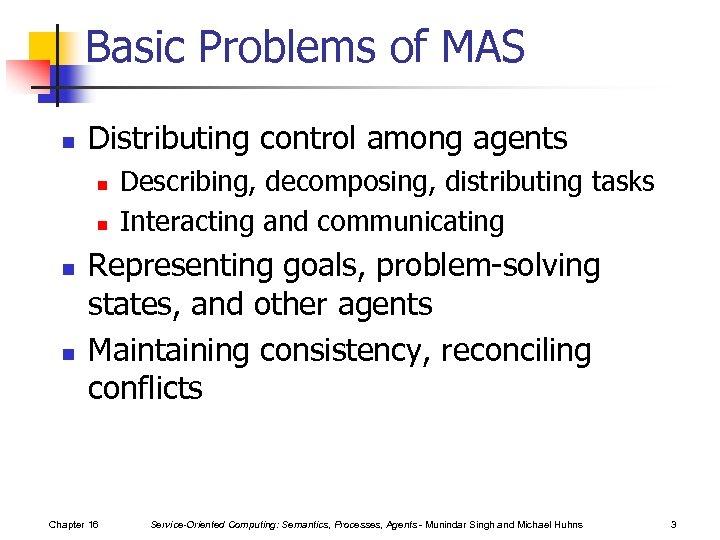 Basic Problems of MAS n Distributing control among agents n n Describing, decomposing, distributing