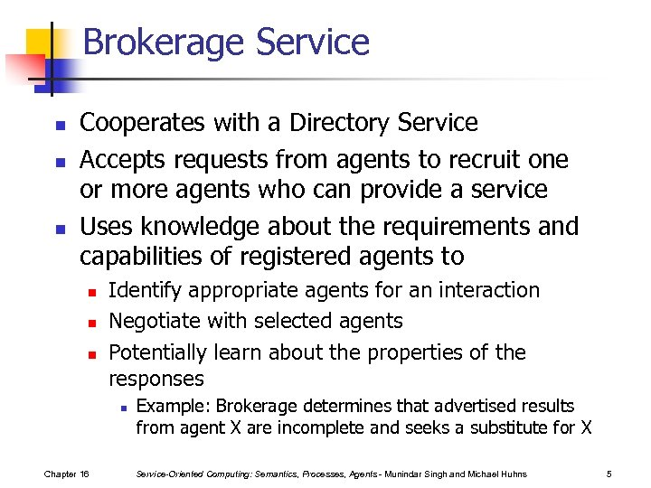 Brokerage Service n n n Cooperates with a Directory Service Accepts requests from agents