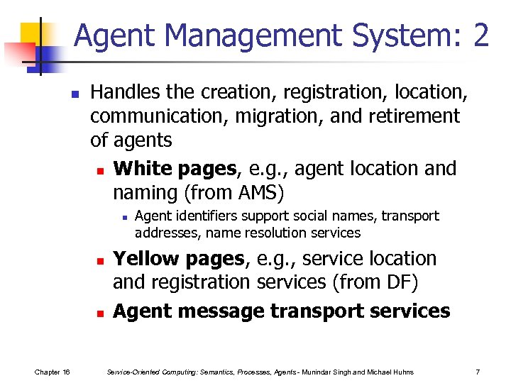 Agent Management System: 2 n Handles the creation, registration, location, communication, migration, and retirement