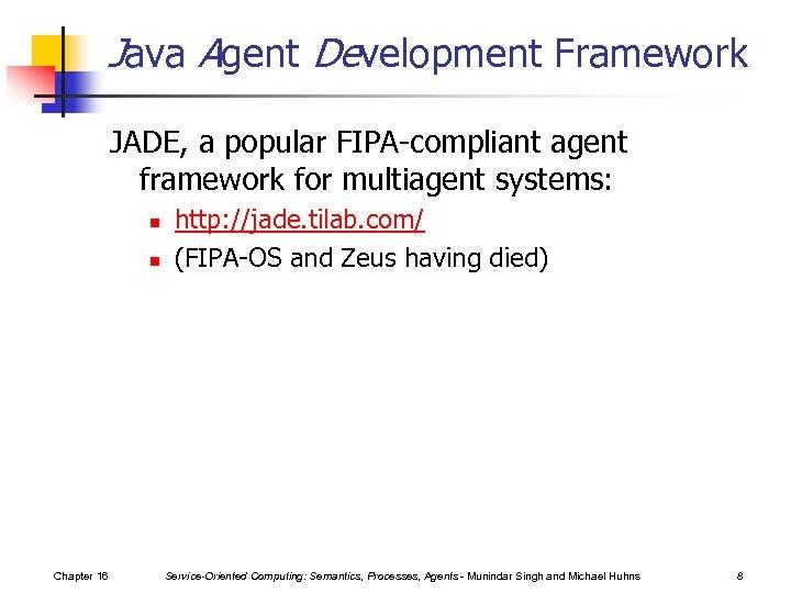 Java Agent Development Framework JADE, a popular FIPA-compliant agent framework for multiagent systems: n