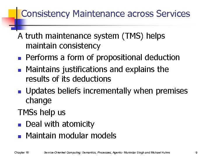 Consistency Maintenance across Services A truth maintenance system (TMS) helps maintain consistency n Performs