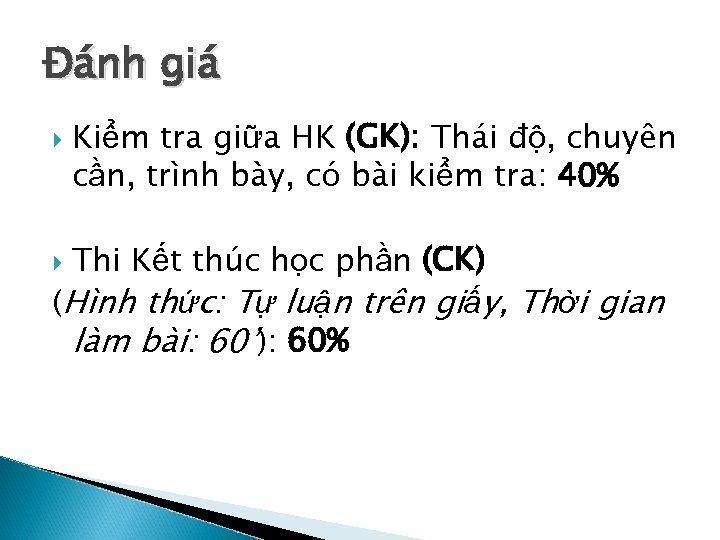 Đánh giá Kiểm tra giữa HK (GK): Thái độ, chuyên cần, trình bày, có