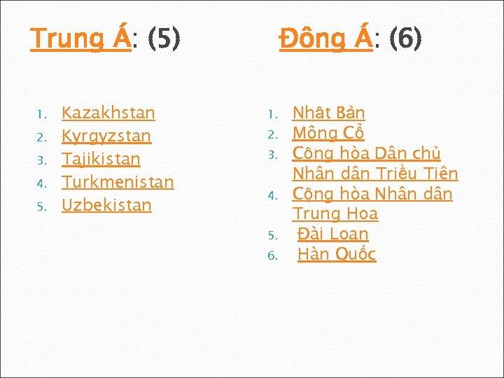 Trung Á: (5) 1. 2. 3. 4. 5. Kazakhstan Kyrgyzstan Tajikistan Turkmenistan Uzbekistan Đông