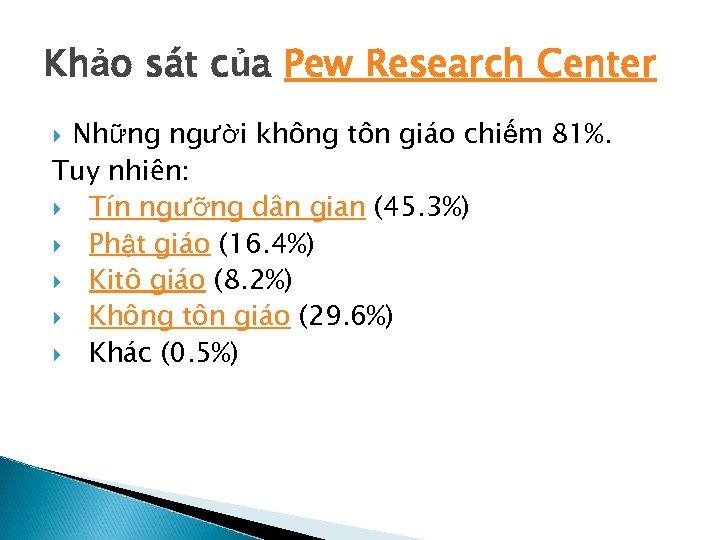 Khảo sát của Pew Research Center Những người không tôn giáo chiếm 81%. Tuy