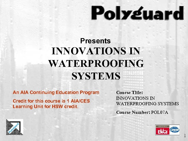 Presents INNOVATIONS IN WATERPROOFING SYSTEMS An AIA Continuing Education Program Credit for this course