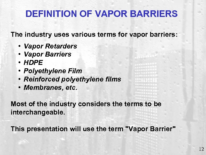 DEFINITION OF VAPOR BARRIERS The industry uses various terms for vapor barriers: • •