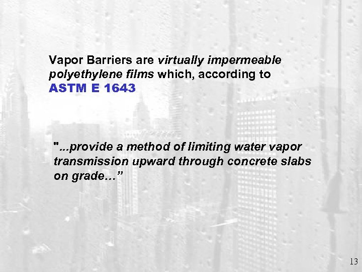 Vapor Barriers are virtually impermeable polyethylene films which, according to ASTM E 1643