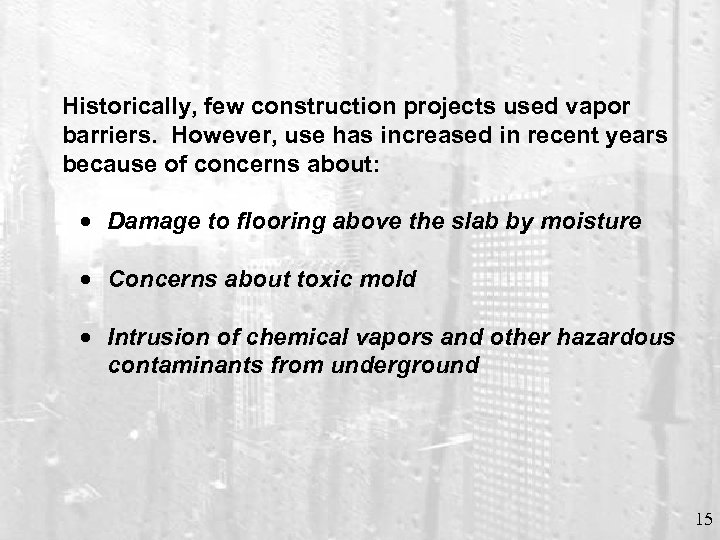 Historically, few construction projects used vapor barriers. However, use has increased in recent years