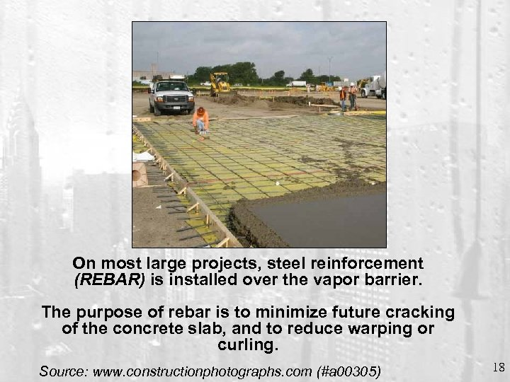 On most large projects, steel reinforcement (REBAR) is installed over the vapor barrier. The