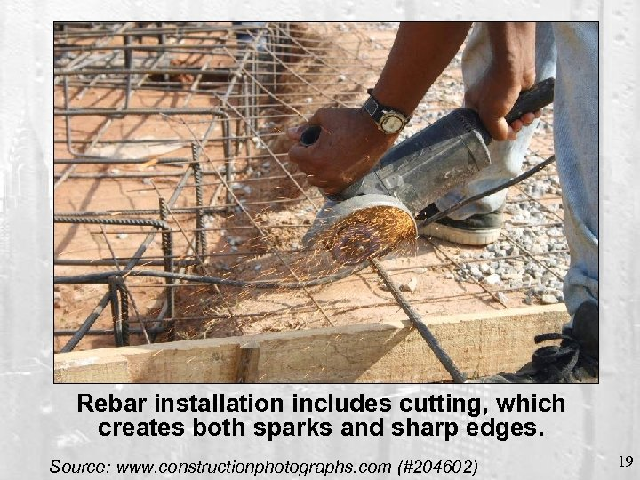 Rebar installation includes cutting, which creates both sparks and sharp edges. Source: www. constructionphotographs.