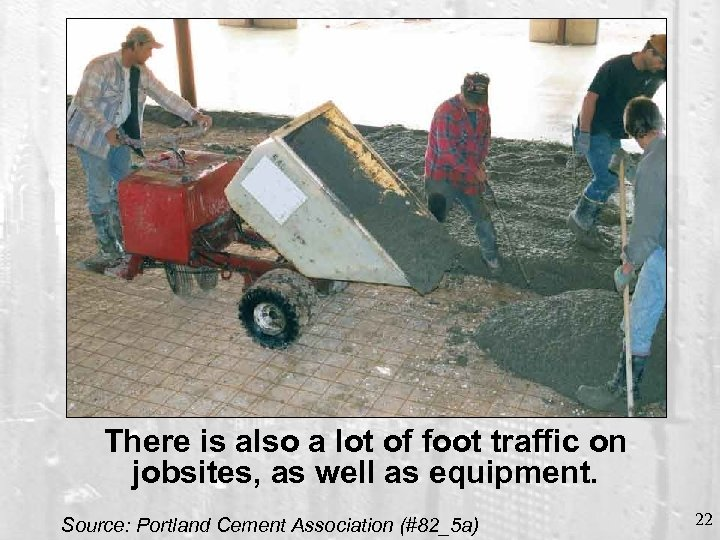 There is also a lot of foot traffic on jobsites, as well as equipment.