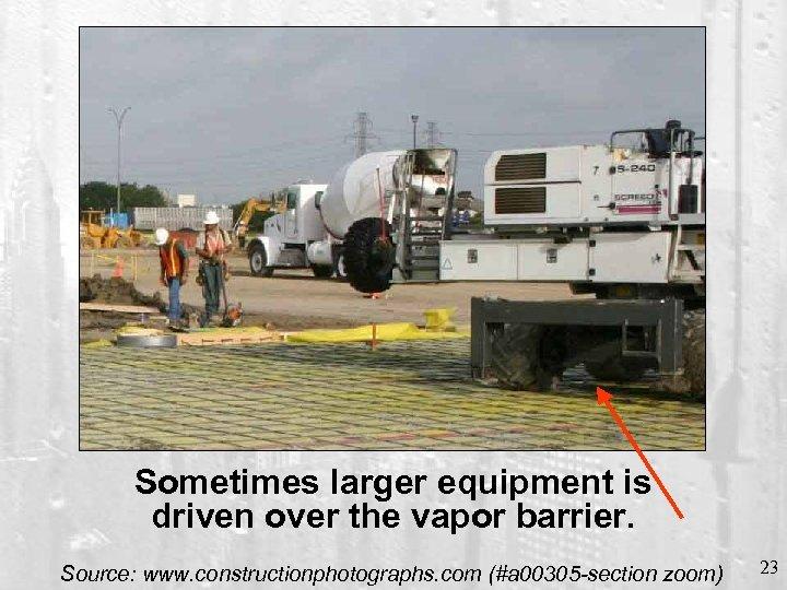 Sometimes larger equipment is driven over the vapor barrier. Source: www. constructionphotographs. com (#a