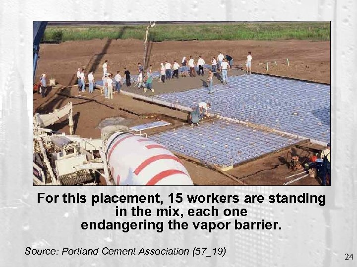 For this placement, 15 workers are standing in the mix, each one endangering the