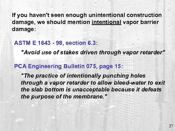 If you haven't seen enough unintentional construction damage, we should mention intentional vapor barrier