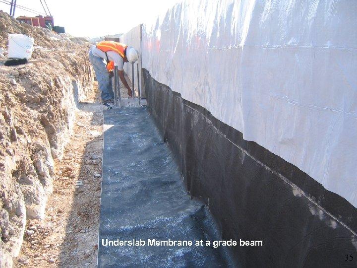 Underslab Membrane at a grade beam 35