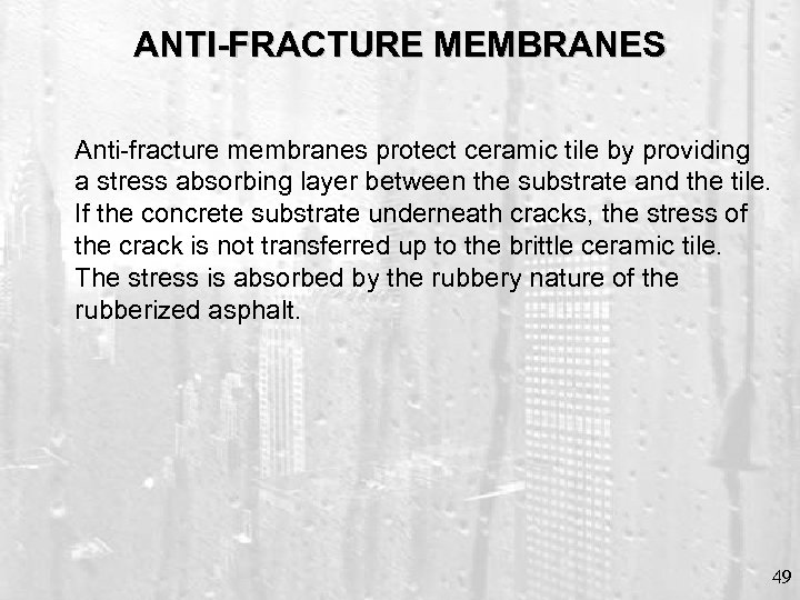 ANTI-FRACTURE MEMBRANES Anti-fracture membranes protect ceramic tile by providing a stress absorbing layer between