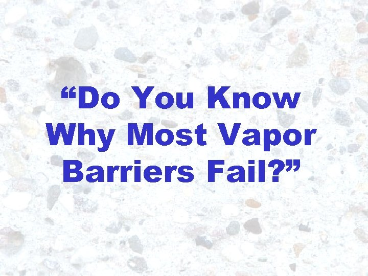 """""""Do You Know Why Most Vapor Barriers Fail? """" 5"""