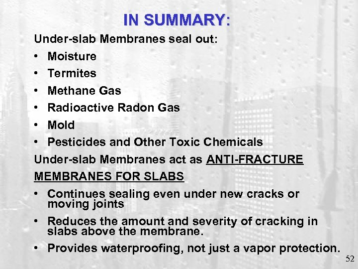 IN SUMMARY: Under-slab Membranes seal out: • Moisture • Termites • Methane Gas •