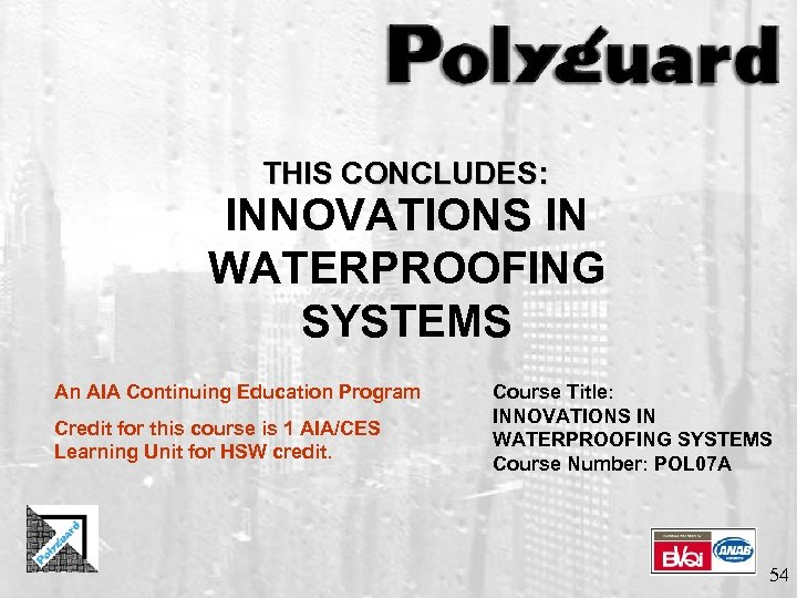 THIS CONCLUDES: INNOVATIONS IN WATERPROOFING SYSTEMS An AIA Continuing Education Program Credit for this