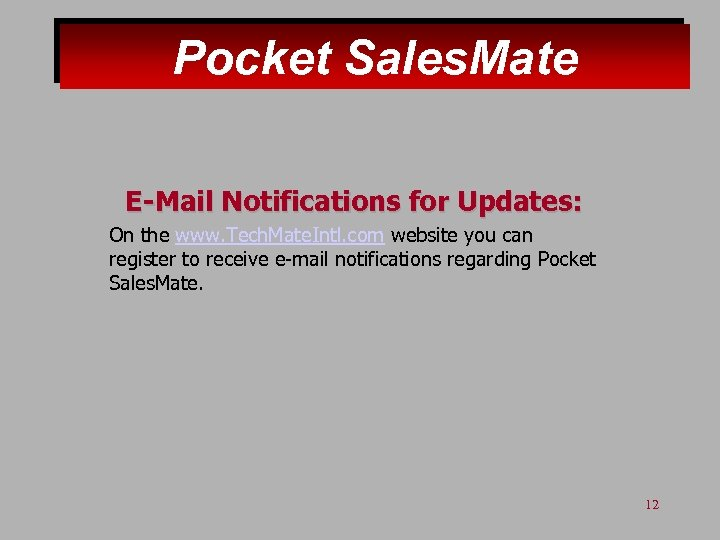 Pocket Sales. Mate E-Mail Notifications for Updates: On the www. Tech. Mate. Intl. com