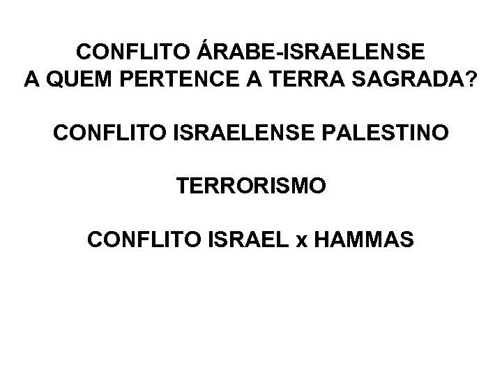 CONFLITO ÁRABE-ISRAELENSE A QUEM PERTENCE A TERRA SAGRADA? CONFLITO ISRAELENSE PALESTINO TERRORISMO CONFLITO ISRAEL