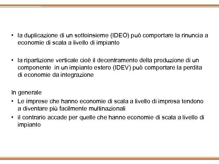 • la duplicazione di un sottoinsieme (IDEO) può comportare la rinuncia a economie