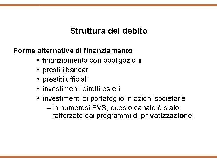Struttura del debito Forme alternative di finanziamento • finanziamento con obbligazioni • prestiti bancari