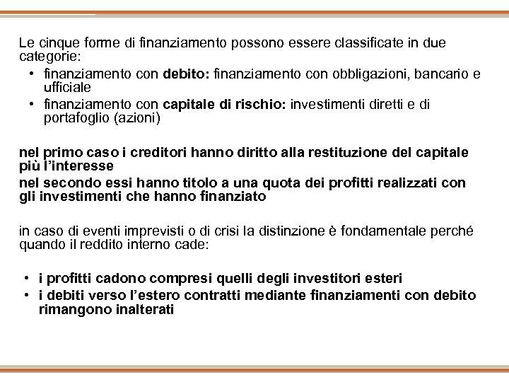 Le cinque forme di finanziamento possono essere classificate in due categorie: • finanziamento con