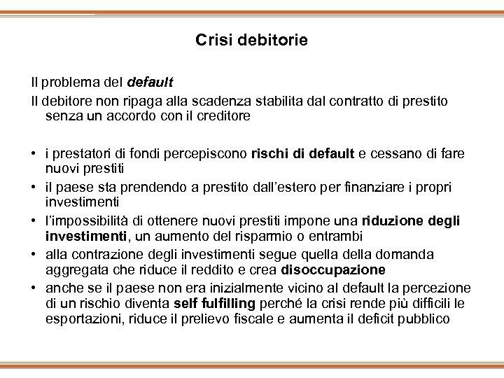Crisi debitorie Il problema del default Il debitore non ripaga alla scadenza stabilita dal