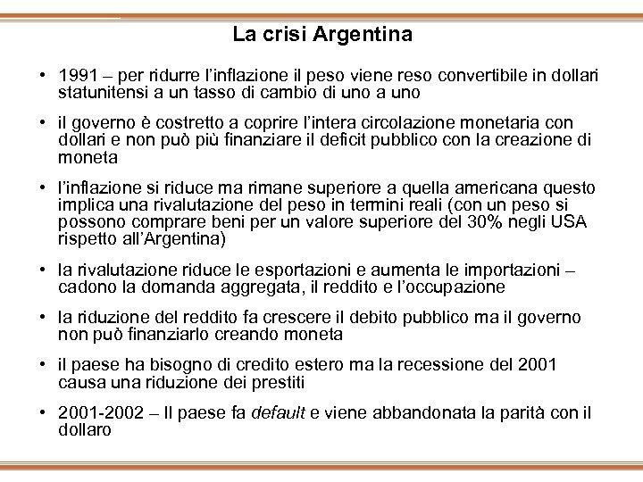 La crisi Argentina • 1991 – per ridurre l'inflazione il peso viene reso convertibile
