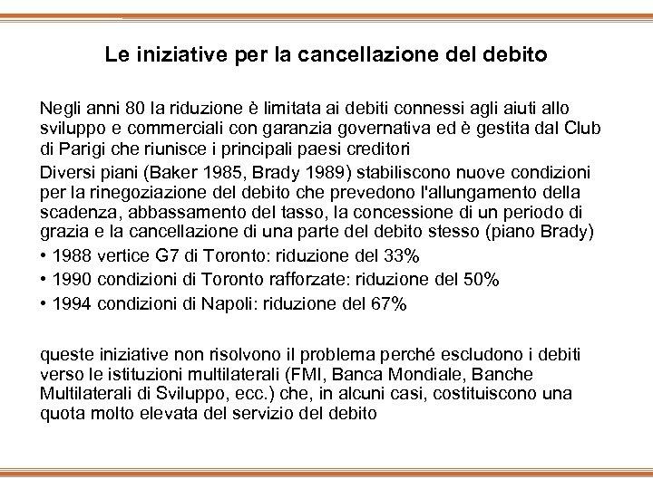 Le iniziative per la cancellazione del debito Negli anni 80 la riduzione è limitata