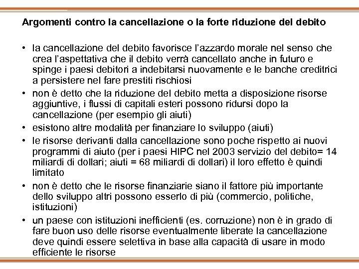 Argomenti contro la cancellazione o la forte riduzione del debito • la cancellazione del