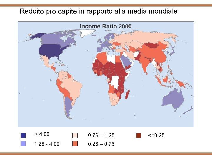Reddito pro capite in rapporto alla media mondiale > 4. 00 0. 76 –