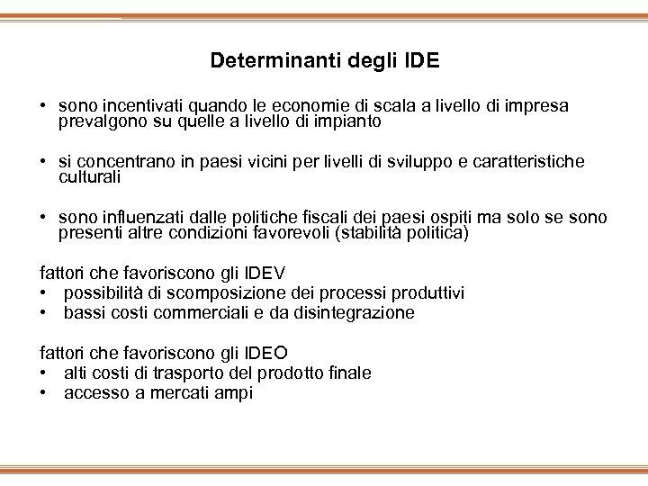 Determinanti degli IDE • sono incentivati quando le economie di scala a livello di