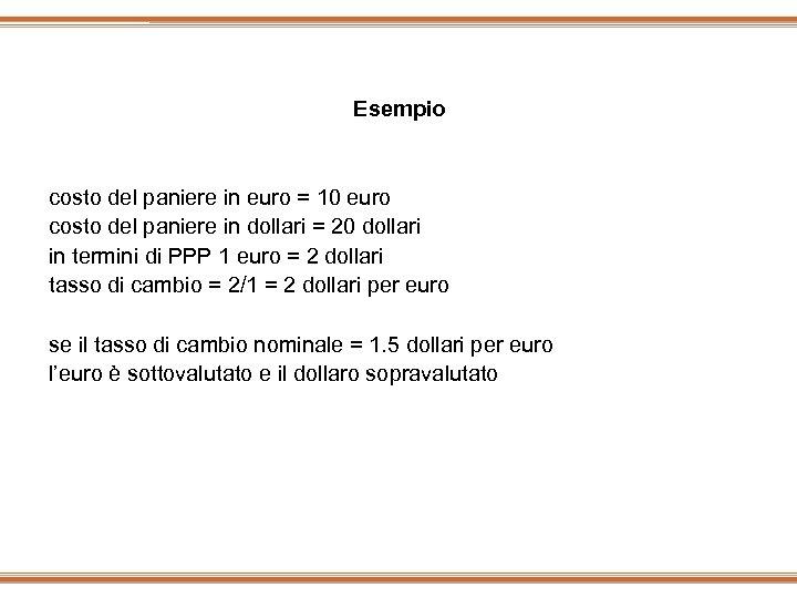 Esempio costo del paniere in euro = 10 euro costo del paniere in dollari