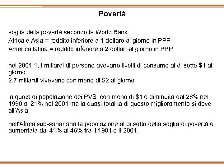Povertà soglia della povertà secondo la World Bank Africa e Asia = reddito inferiore