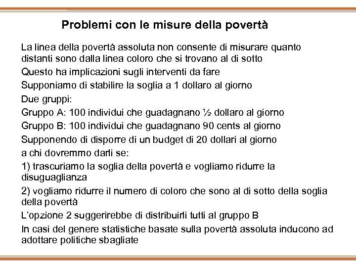 Problemi con le misure della povertà La linea della povertà assoluta non consente di