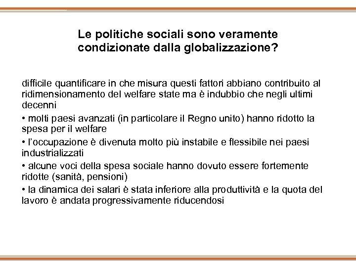 Le politiche sociali sono veramente condizionate dalla globalizzazione? difficile quantificare in che misura questi