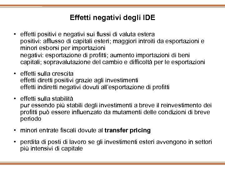 Effetti negativi degli IDE • effetti positivi e negativi sui flussi di valuta estera