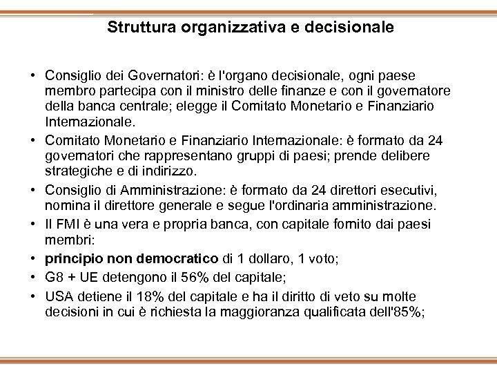 Struttura organizzativa e decisionale • Consiglio dei Governatori: è l'organo decisionale, ogni paese membro