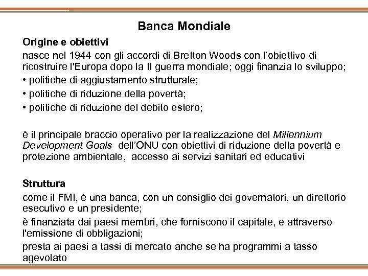 Banca Mondiale Origine e obiettivi nasce nel 1944 con gli accordi di Bretton Woods
